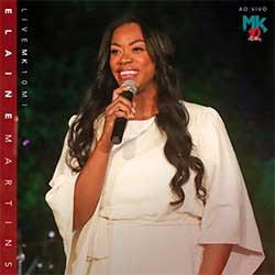 Baixar CD Gospel Elaine Martins (Ao Vivo) Live MK 10 MI - Elaine Martins