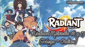Radiant Episodio 16 y 17 [Mega ~ Online]