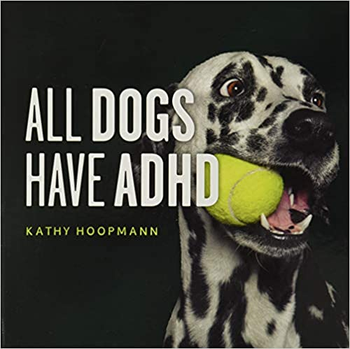 Book cover of All dogs have adhd, showing dalmation with ball in mouth