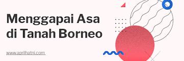 Menggapai Asa di Tanah Borneo