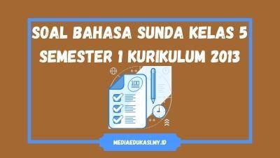 Soal Bahasa Sunda Kelas 5 Semester 1 dan Kunci Jawaban