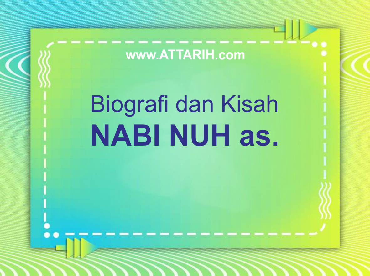 Biografi dan Kisah Nabi Nuh as - Rasul Pertama Yang Diutus ke Bumi