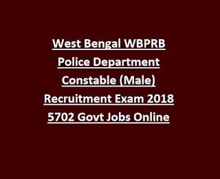 West Bengal WBPRB Police Department Constable (Male) Recruitment Exam 2018 5702 Govt Jobs Online