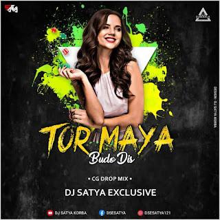 TOR MAYA BUDO DIS ( CG DROP MIX) - DJ SATYA EXCLUSIVE