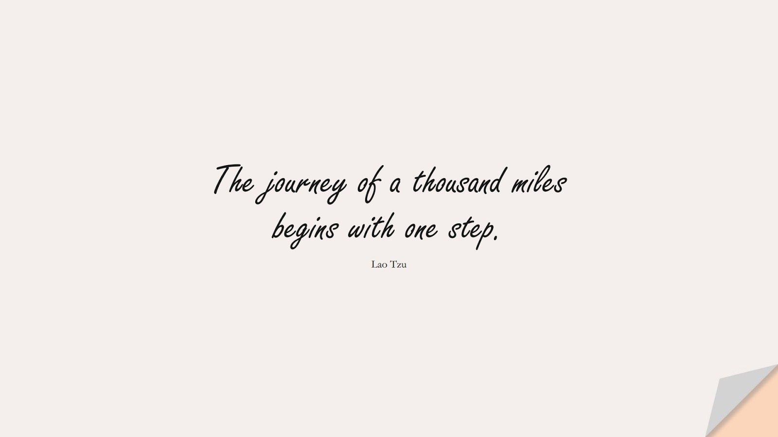 The journey of a thousand miles begins with one step. (Lao Tzu);  #HardWorkQuotes