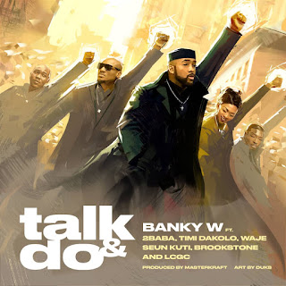 "[Music Lyrics]Banky W - ""Talk and Do"" feat. 2Baba, Timi Dakolo, Waje, Seun Kuti, Brookstone & LCGC"