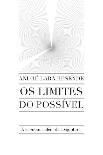 Os limites do possível A economia além da conjuntura André Lara Resende