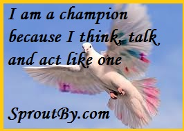 I am a champion because I think, talk and act like one