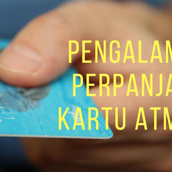 Pengalaman mengurus Perpanjangan Kartu Debit
