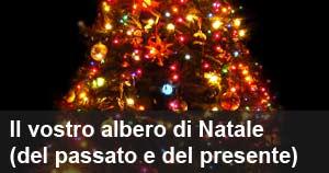 Il vostro albero di Natale (del passato e del presente)