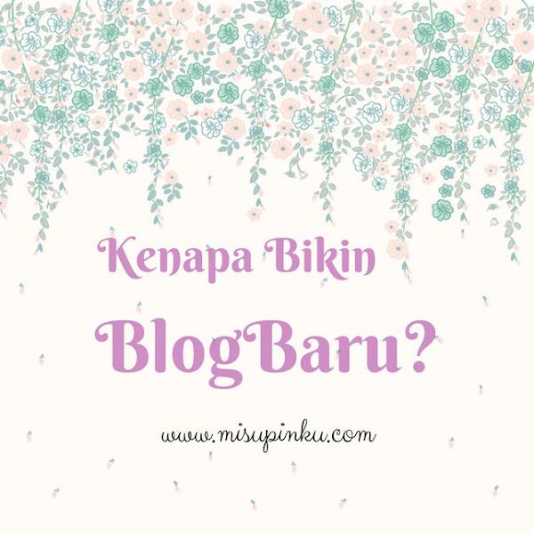 Kenapa bikin Blog Baru?