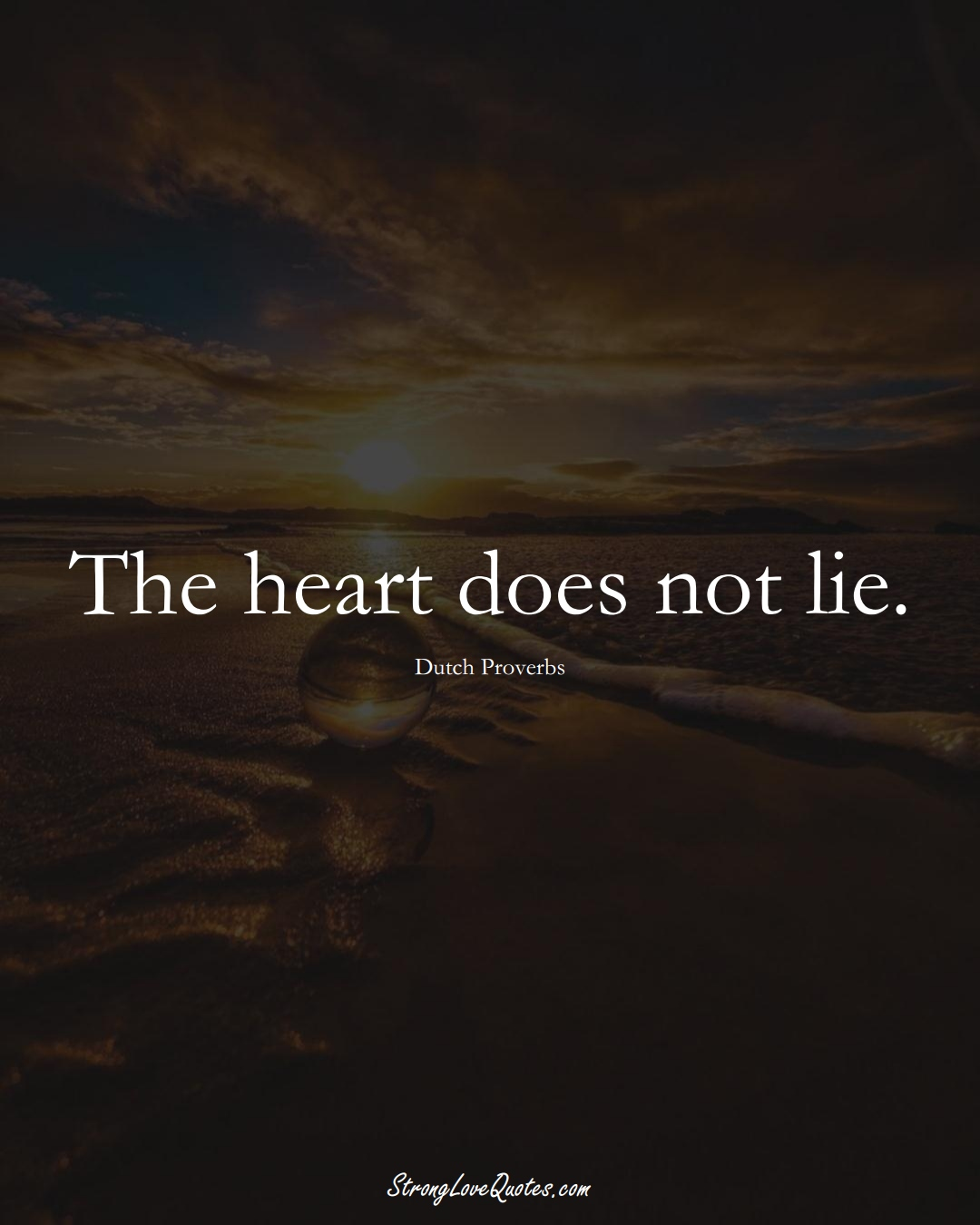 The heart does not lie. (Dutch Sayings);  #EuropeanSayings