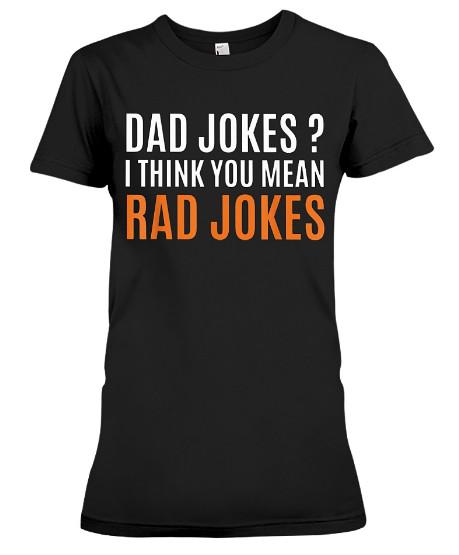 Dad Jokes I Think You Mean Rad Jokes Hoodie, Dad Jokes I Think You Mean Rad Jokes Sweatshirt, Dad Jokes I Think You Mean Rad Jokes Tee