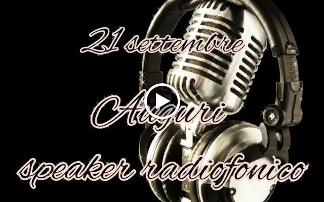 21 SETTEMBRE - AUGURI SPEAKER RADIOFONICO.