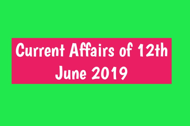 Current Affairs - 2019 - Current Affairs today 12th July 2019