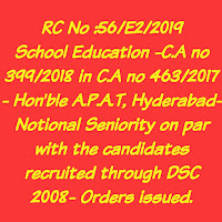 RC No :56/E2/2019 School Education -C.A no 399/2018 in C.A no 463/2017 in OA No 4336/2016 in Hon'ble A.P.A.T, Hyderabad- Notional Seniority on par with the candidates recruited through DSC 2008- Orders issued.