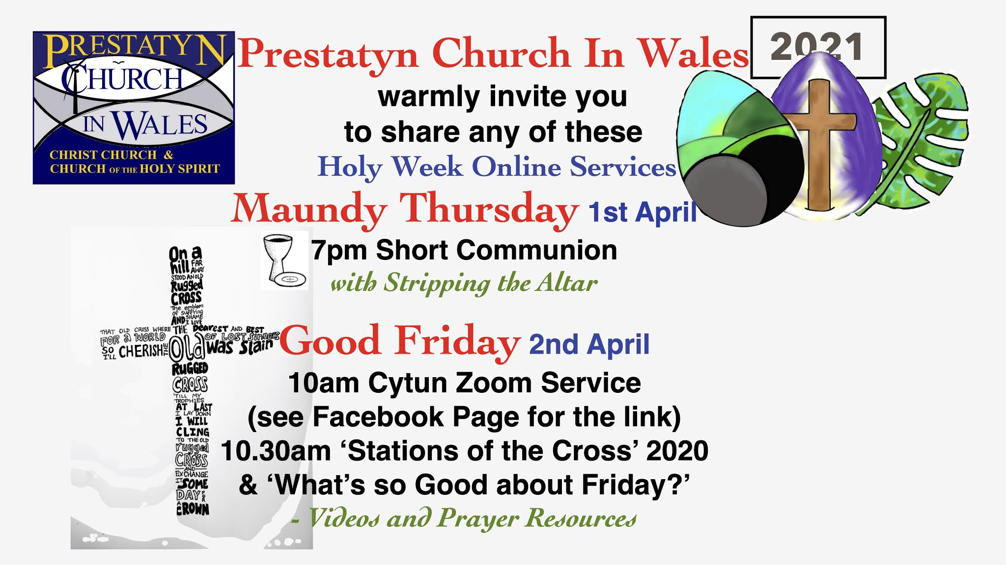 "White background with images included. Text reads: ""Prestatyn Church In Wales 2021 warmly invite you to share any of these Holy Week Online Services. Maundy Thursday 1st April. 7PM Short Communion with Stripping the altar. Good Friday 2nd April. 10am Cytun Zoom Service (see facebook page for the link) 10.30am ""Stations of the Cross"" & ""What's so Good about Friday?"" Video and prayer resources."
