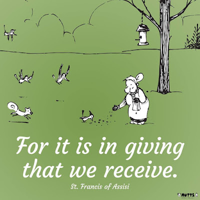 "This is a copy of a poster created by Patrick McDonnell. It has a green background and the drawing on it is of a woman feeding animals. The caption reads, ""For it is in giving that we receive."""