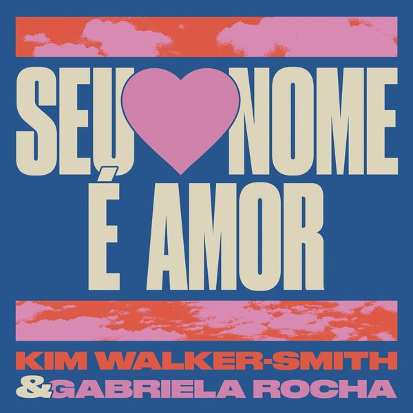 Kim Walker-Smith – Seu Nome É Amor (Feat.Gabriela Rocha) (Single) 2020 (Exclusivo WC)
