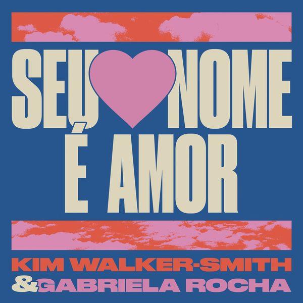 Kim Walker-Smith – Seu Nome É Amor (Feat.Gabriela Rocha) (Single) 2020 (Exclusivo WC)