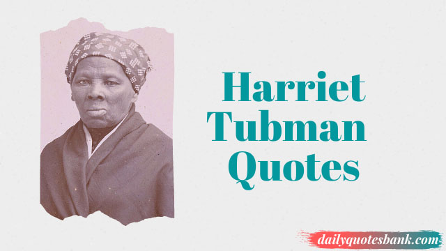 Harriet Tubman Quotes On Freedom & Slavery