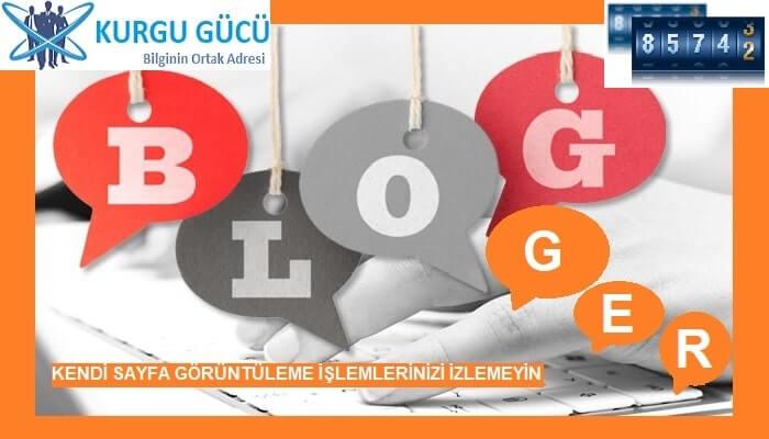 Blogger Kendi Sayfa Görüntüleme İşlemlerinizi İzlemeyin! - Kurgu Gücü