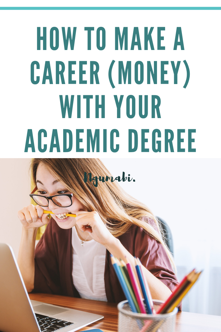 How To Make A Career (Money) With Your Academic Degree