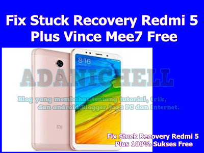 Fix Stuck Recovery Redmi 5 Plus Vince Mee7 Free