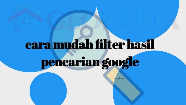 8 Teknik Efisien Memfilter Kata Kunci Untuk Membuat Hasil Pencarian Google Akurat