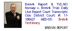 Breivik Report & TV2.NO: Norway v. Breivik Trial: Daily Live Report Court Transcripts: Oslo District Court: #: 11-188627 MED-05: Breivik Testimony