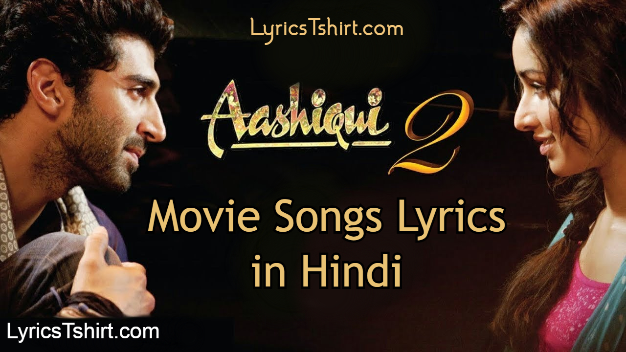 Aashiqui – 2 Movie Songs Lyrics in Hindi
