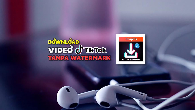 Download-Video-TikTok-Tanpa-Watermark-dan-GRATIS