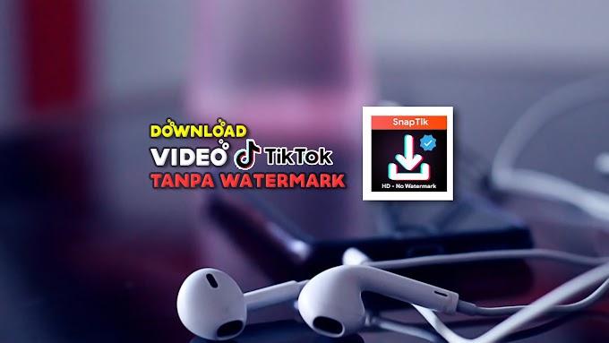 Download Video TikTok Tanpa Watermark dan GRATIS