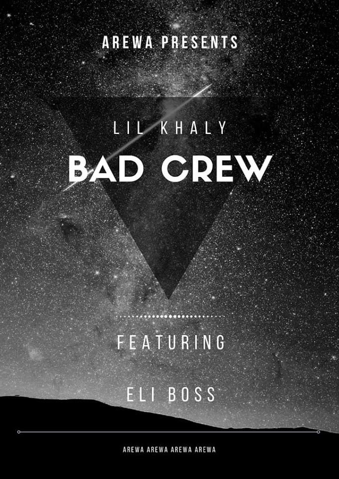 [Music] Lil khaly ft Eli boss - Bad crew (prod. Xx) #Arewapublisize