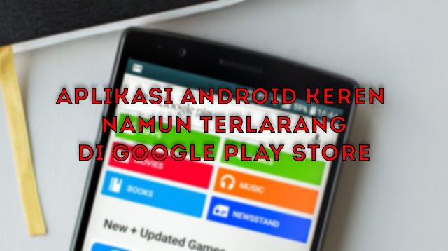 Aplikasi Android Keren Namun Terlarang Yang Tidak Ada Di Google Play Store