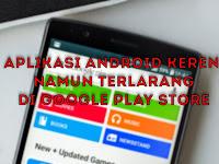 8 Aplikasi Android Keren Namun Terlarang Tidak Ada Di Google Play Store