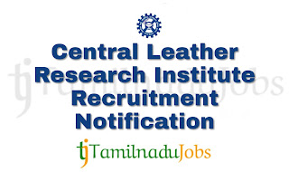 CLRI Recruitment Notification of 2018, latest central govt jobs, latest govt jobs 2018, central govt jobs 2018,