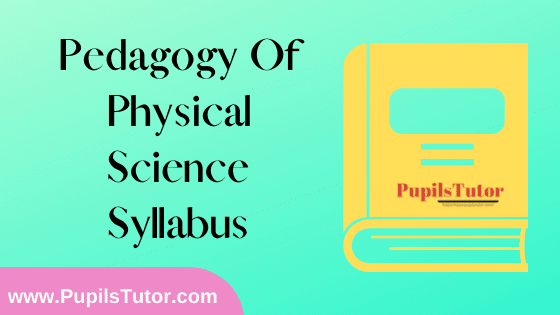 Pedagogy of Physical Science Syllabus, Course Content, Unit Wise Topics And Suggested Books For B.Ed 1st And 2nd Year And All The 4 Semesters In English Free Download PDF