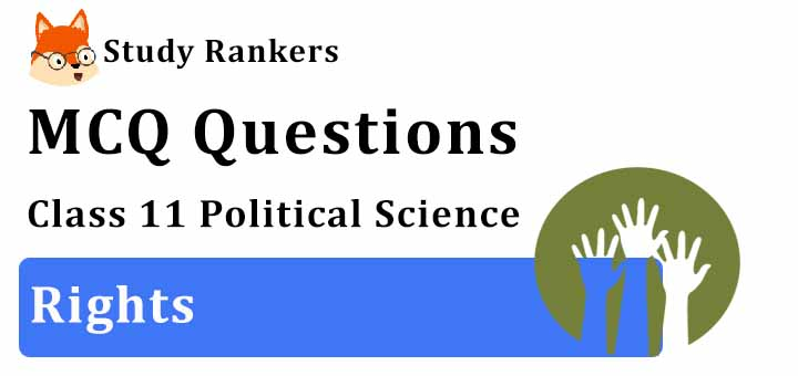 MCQ Questions for Class 11 Political Science: Ch 5 Rights