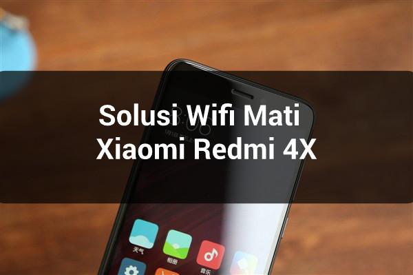 Cara Mudah Mengatasi Wifi Tidak Mau Hidub di Xiaomi Redmi 4X