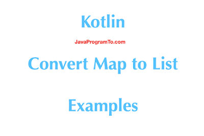 Kotlin - Convert Map to List Examples