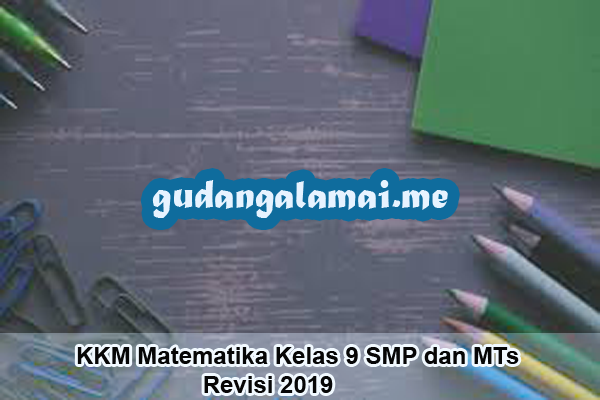 KKM Matematika Kelas 9 SMP dan MTs Revisi 2019