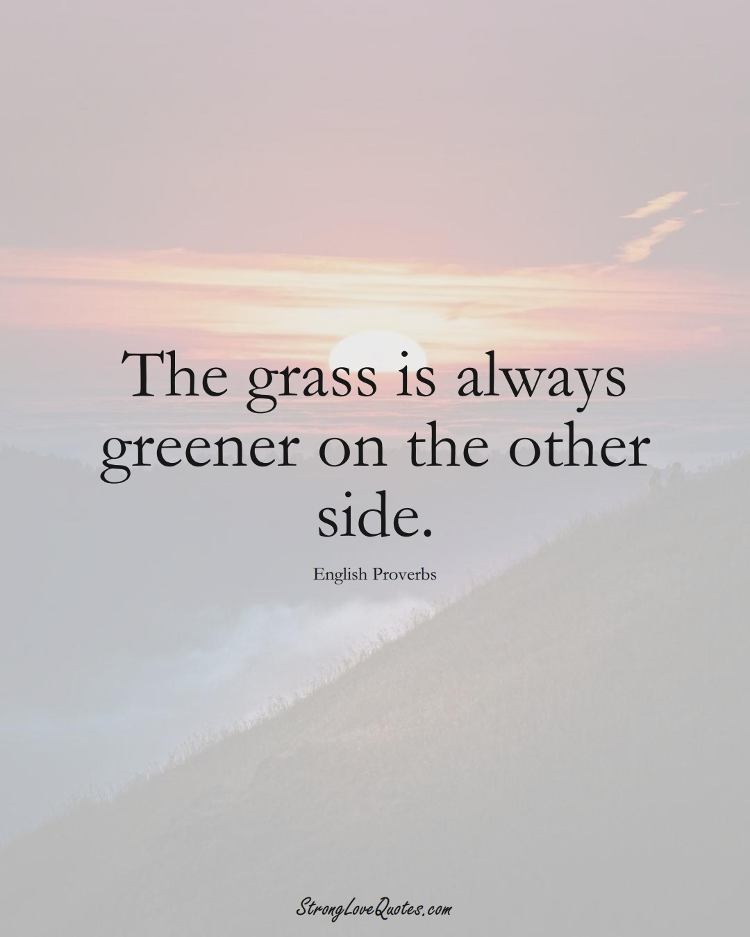 The grass is always greener on the other side. (English Sayings);  #EuropeanSayings