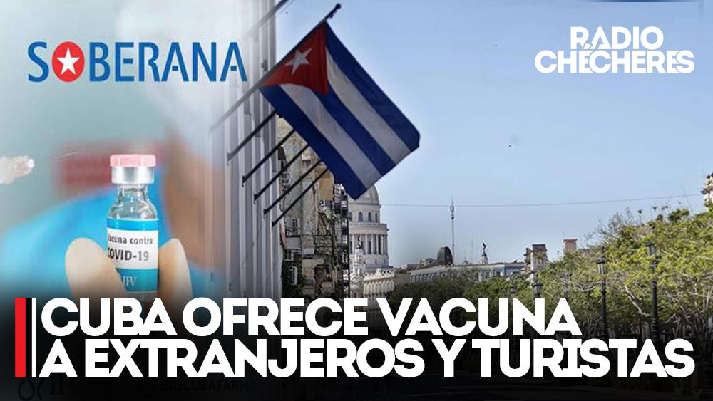 Cuba ofrecerá a inmunizar contra el COVID-19 a los turistas que ingresen a la isla.