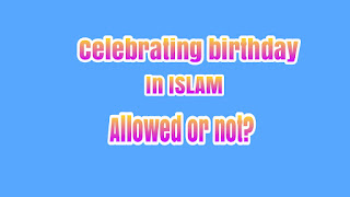 is celebrating birthday allowed in islam?