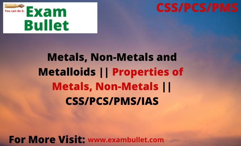 Metals, Non-Metals and Metalloids || Properties of  Metals, Non-Metals || CSS/PCS/PMS/IAS