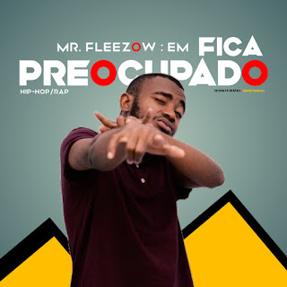 Mr. Fleezow - Fica Preocupado ( 2020 ) [DOWNLOAD]