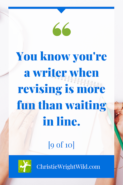 You know you're a writer when revising is more fun than waiting in line.