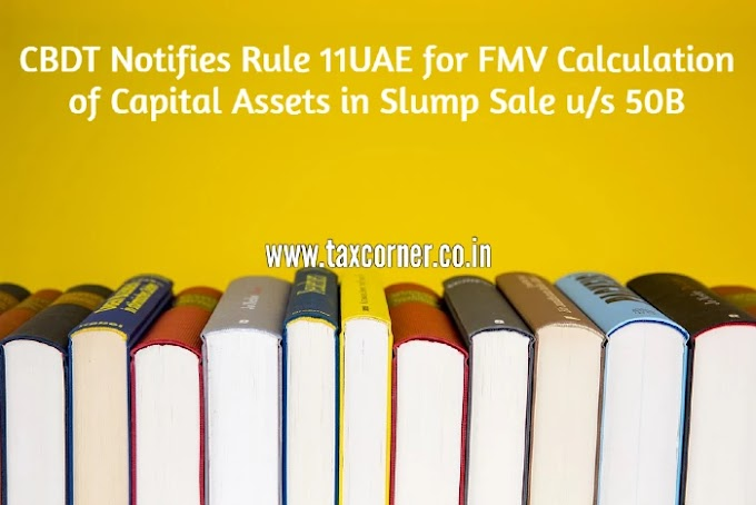 CBDT Notifies Rule 11UAE for FMV Calculation of Capital Assets in Slump Sale u/s 50B