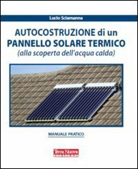 https://www.amazon.it/Autocostruzione-pannello-termico-scoperta-dellacqua/dp/8888819533/ref=sr_1_1?__mk_it_IT=%C3%85M%C3%85%C5%BD%C3%95%C3%91&keywords=pannello+solare&qid=1571148440&s=books&sr=1-1&_encoding=UTF8&tag=siavit0d21-21&linkCode=ur2&linkId=b29afd8596167bb914ad9ce54dcb4cf4&camp=3414&creative=21718